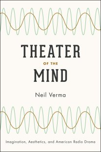 Neil Verma's Theater of the Mind (University of Chicago Press)