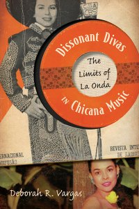 """Dissonant Divas in Chicana Music"" copyright University of Minnesota Press, all rights reserved"