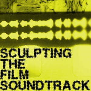 Sculpting the Film Soundtrack