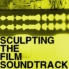 Sculpting the Film Soundtrack